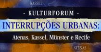 KULTURFORUM - Interrupções urbanas: Atenas, Kassel, Münster e Recife